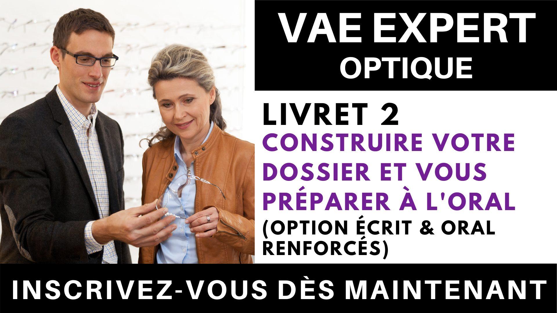 VAE EXPERT OPTIQUE - Livret 2 Construire votre dossier et vous préparer à l'oral + (option écrit & oral renforcés)