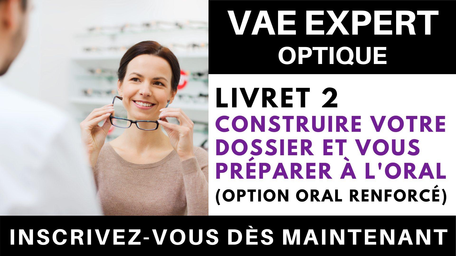 VAE EXPERT OPTIQUE - Livret 2 Construire votre dossier et vous préparer à l'oral + option 'oral renforcé'