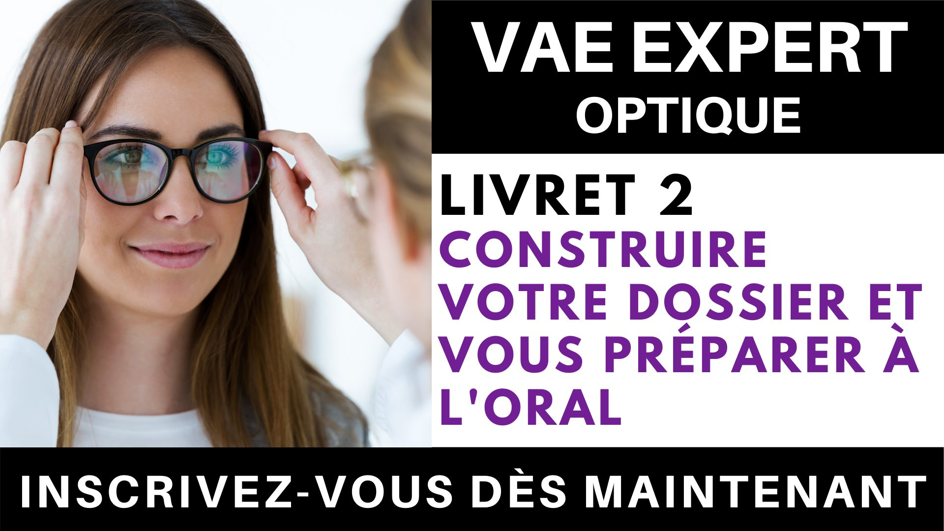 VAE EXPERT OPTIQUE - Livret 2 Construire votre dossier et vous préparer à l'oral