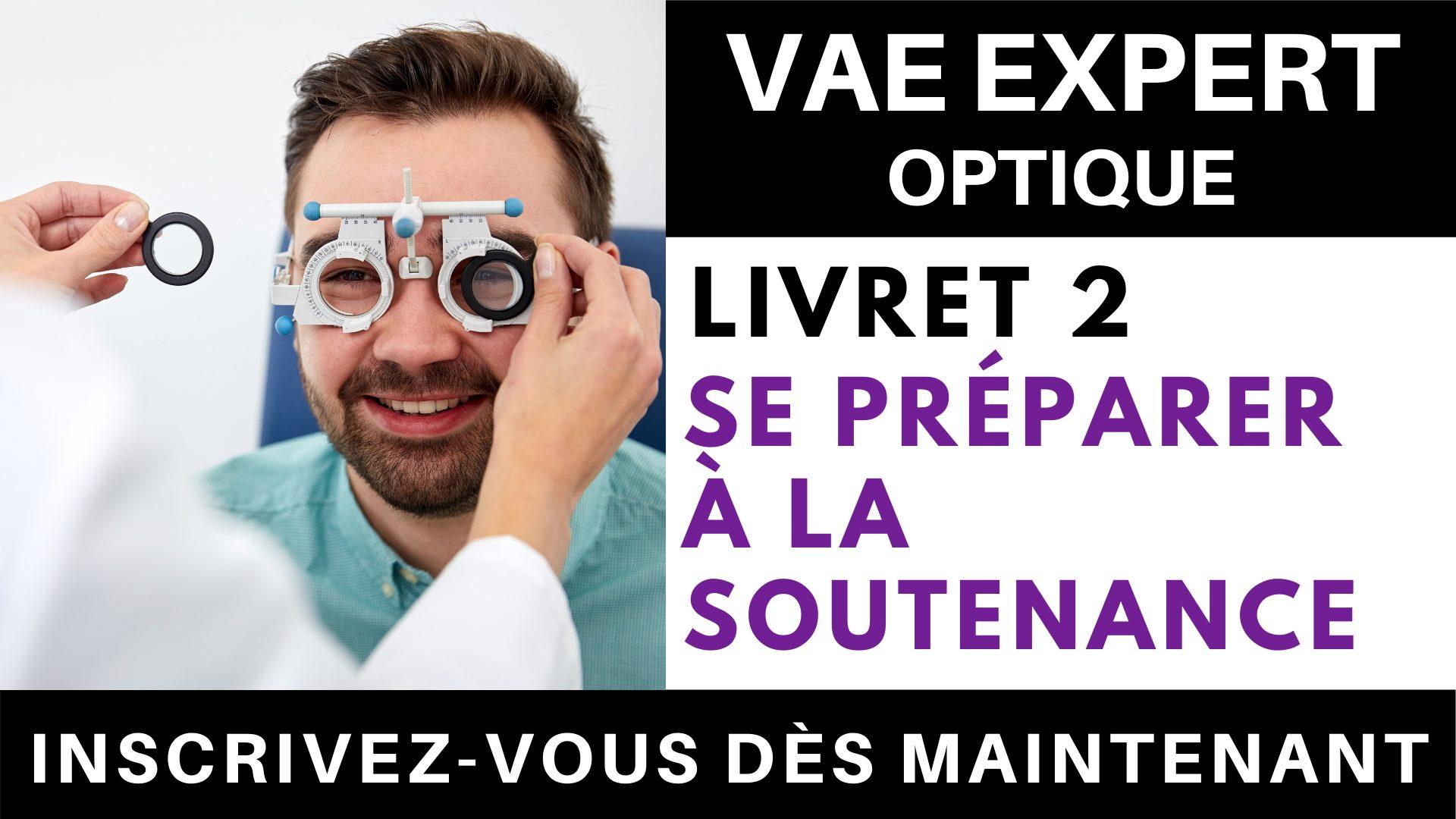 VAE EXPERT OPTIQUE - Livret 2 Se préparer à la soutenance