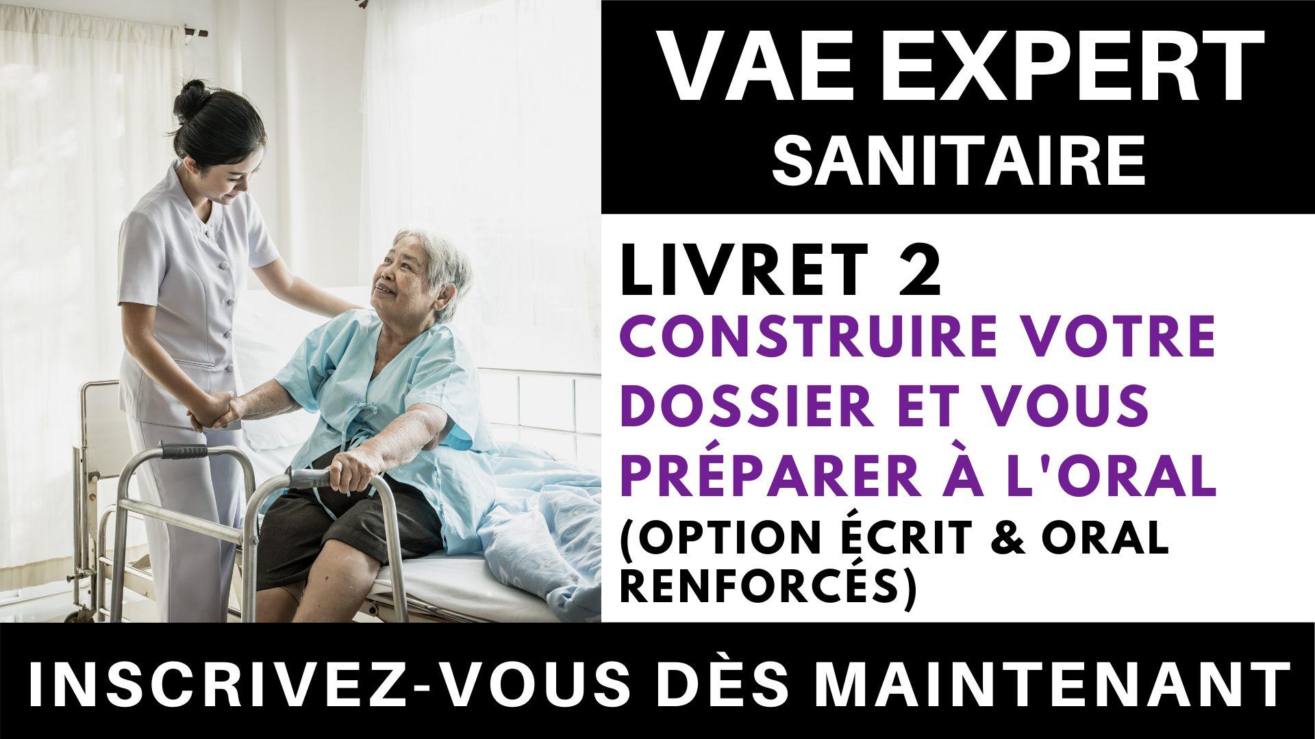 VAE EXPERT SANITAIRE - Livret 2 Construire votre dossier et vous préparer à l'oral (option écrit & oral renforcés)