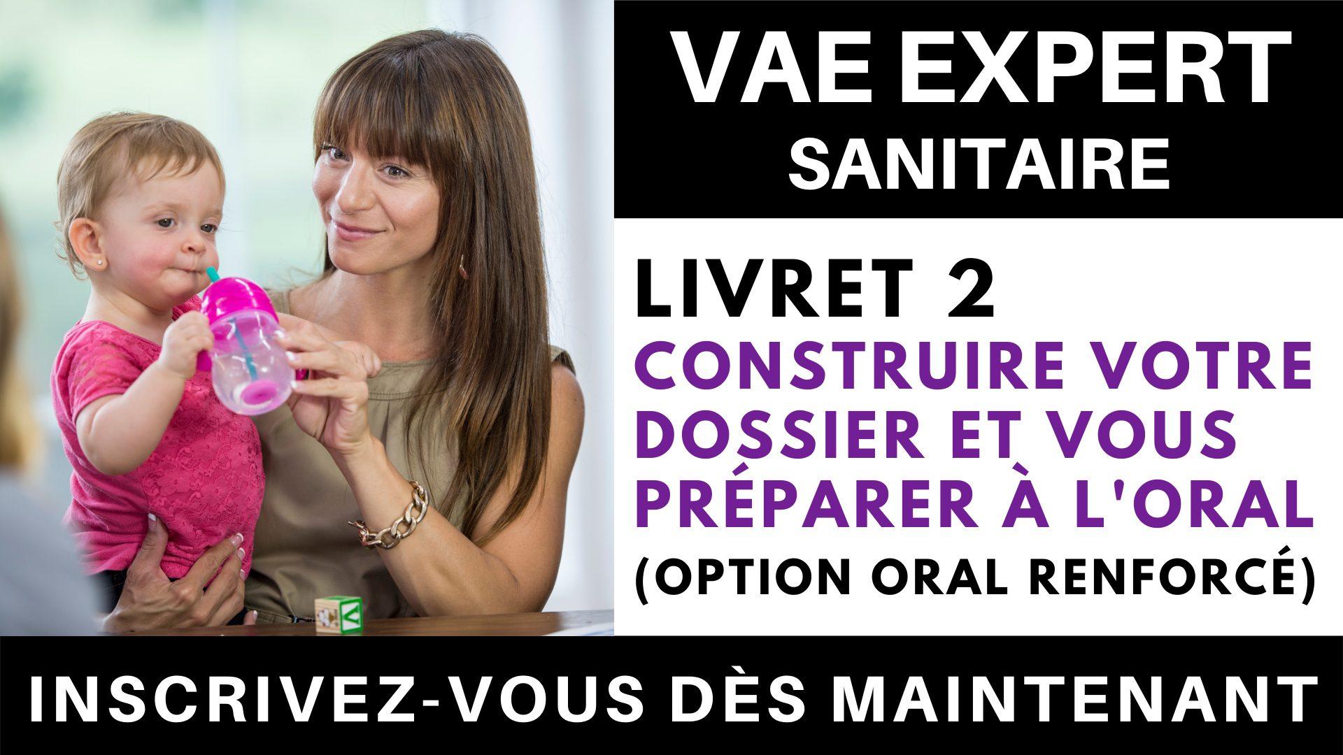 VAE EXPERT SANITAIRE - Livret 2 Construire votre dossier et vous préparer à l'oral + option 'oral renforcé'