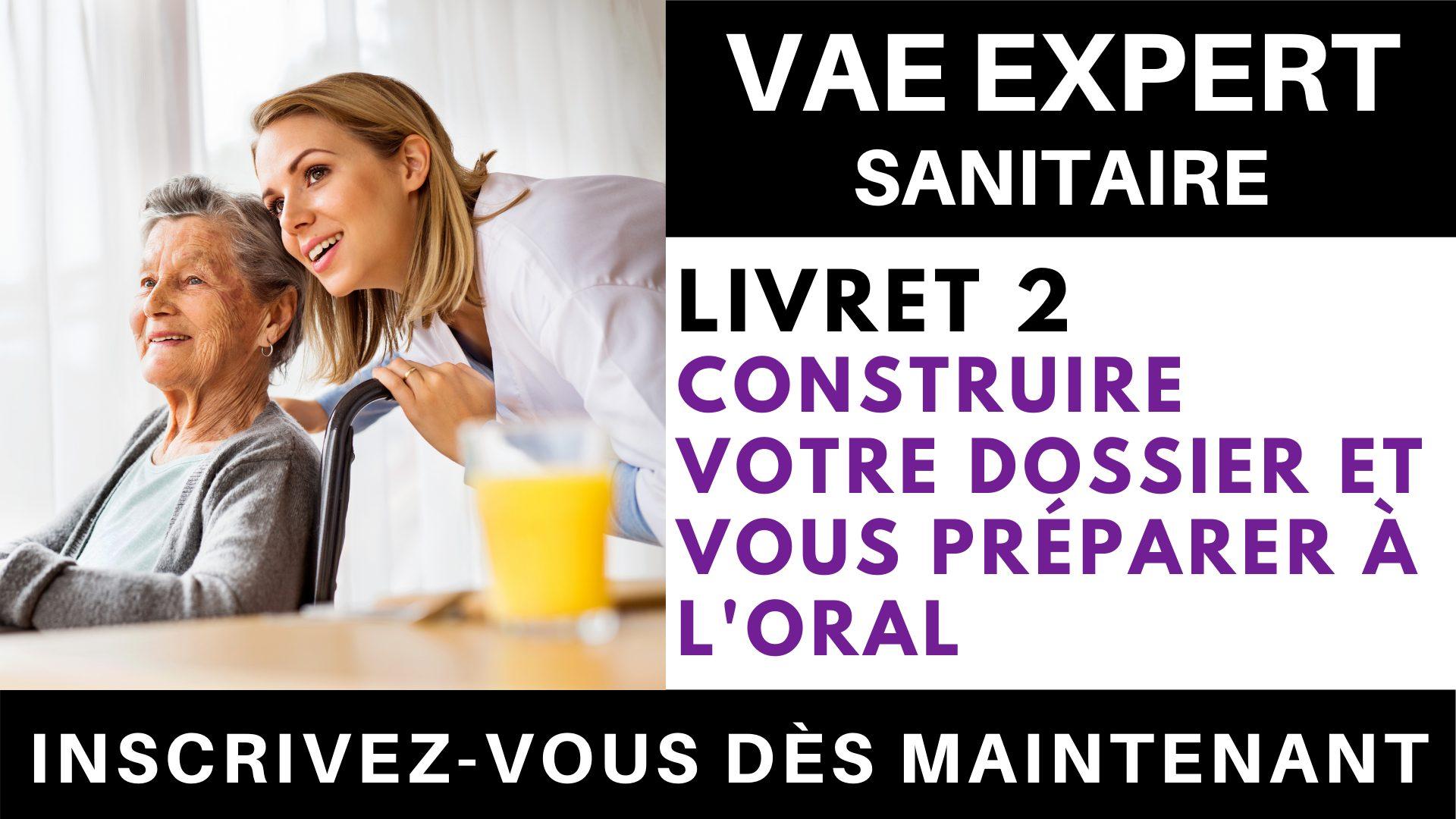VAE EXPERT SANITAIRE - Livret 2 Construire votre dossier et vous préparer à l'oral