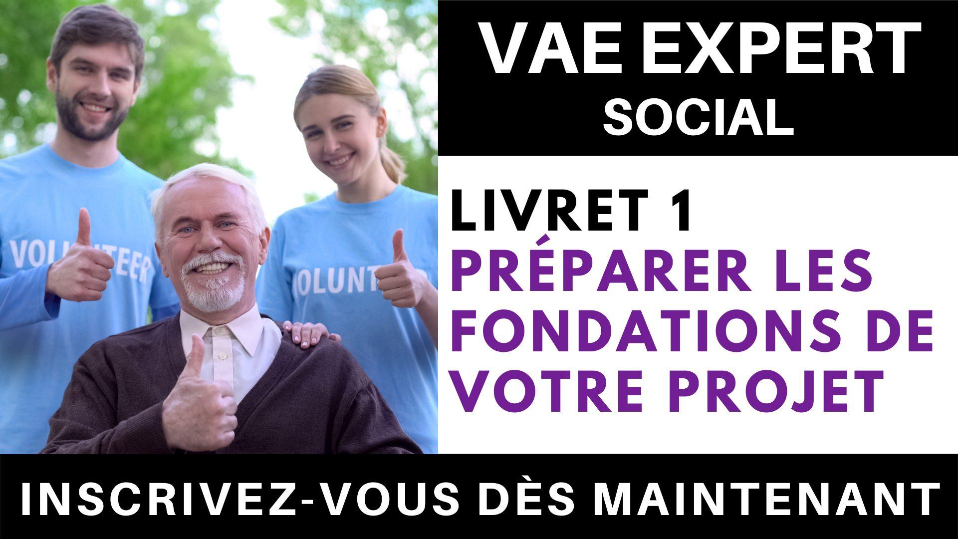 VAE EXPERT SOCIAL - Livret 1 préparer les fondations de votre projet