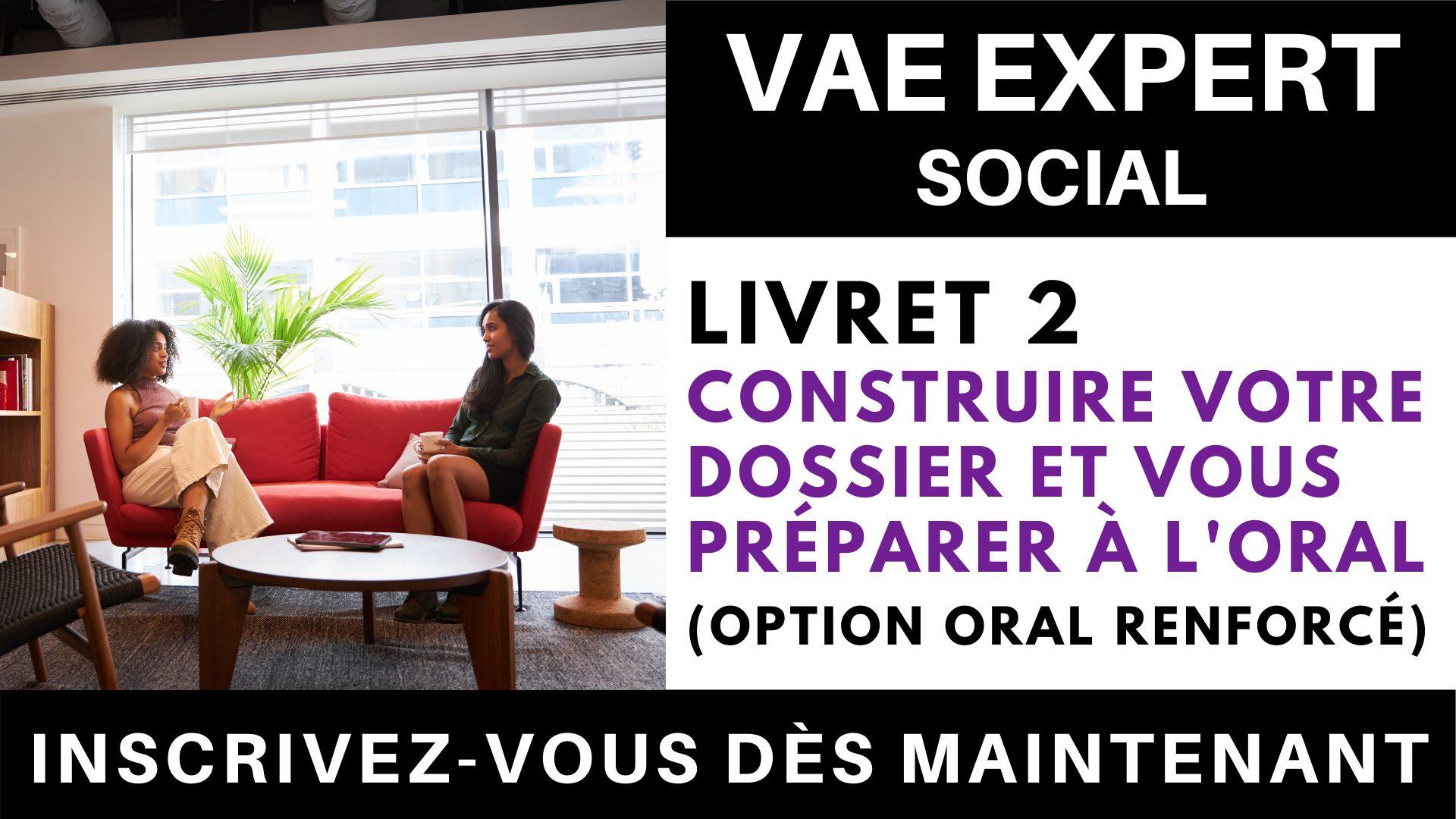 VAE EXPERT SOCIAL - Livret 2 Construire votre dossier et vous préparer à l'oral + option 'oral renforcé'
