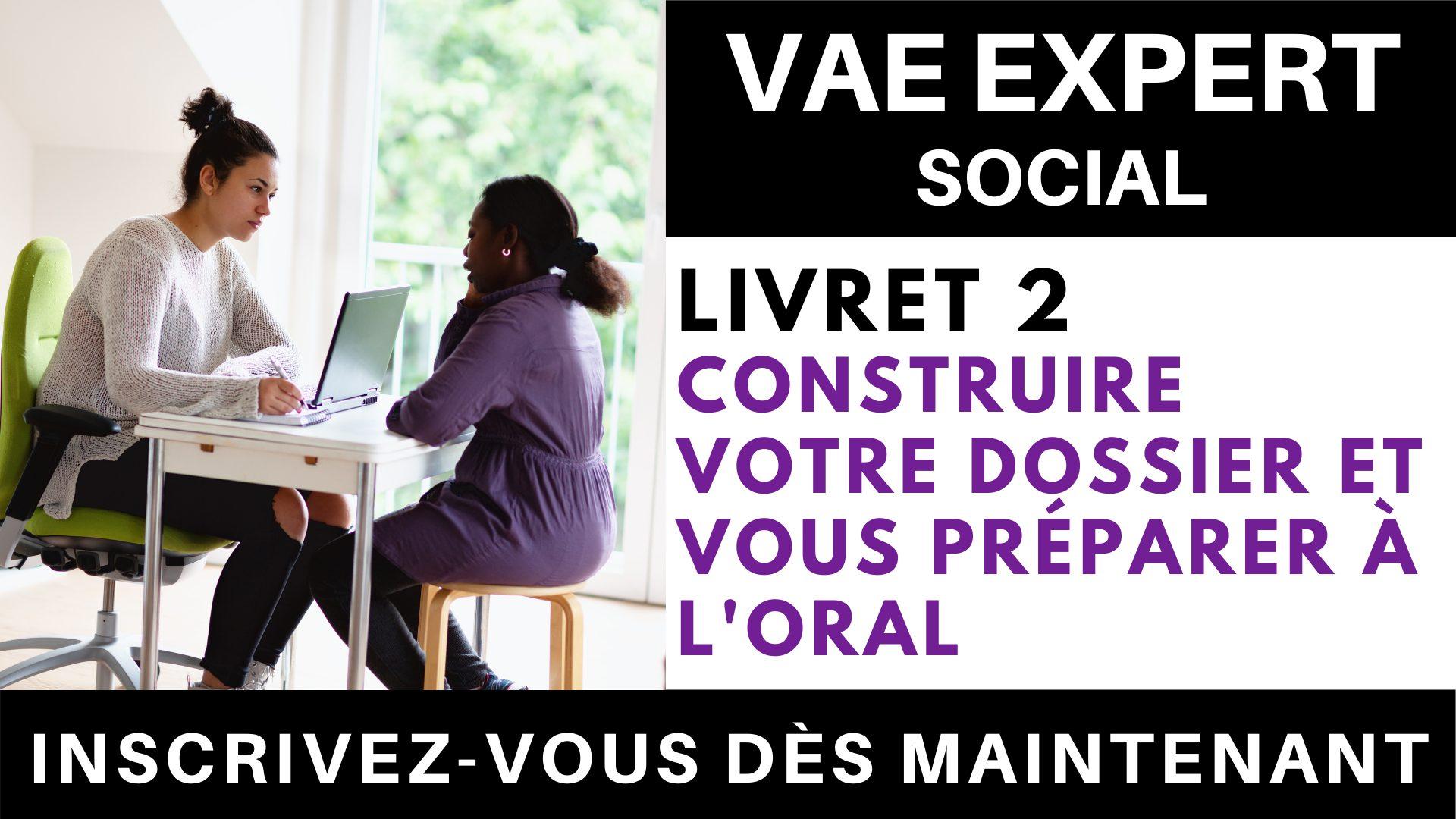 VAE EXPERT SOCIAL - Livret 2 Construire votre dossier et vous préparer à l'oral