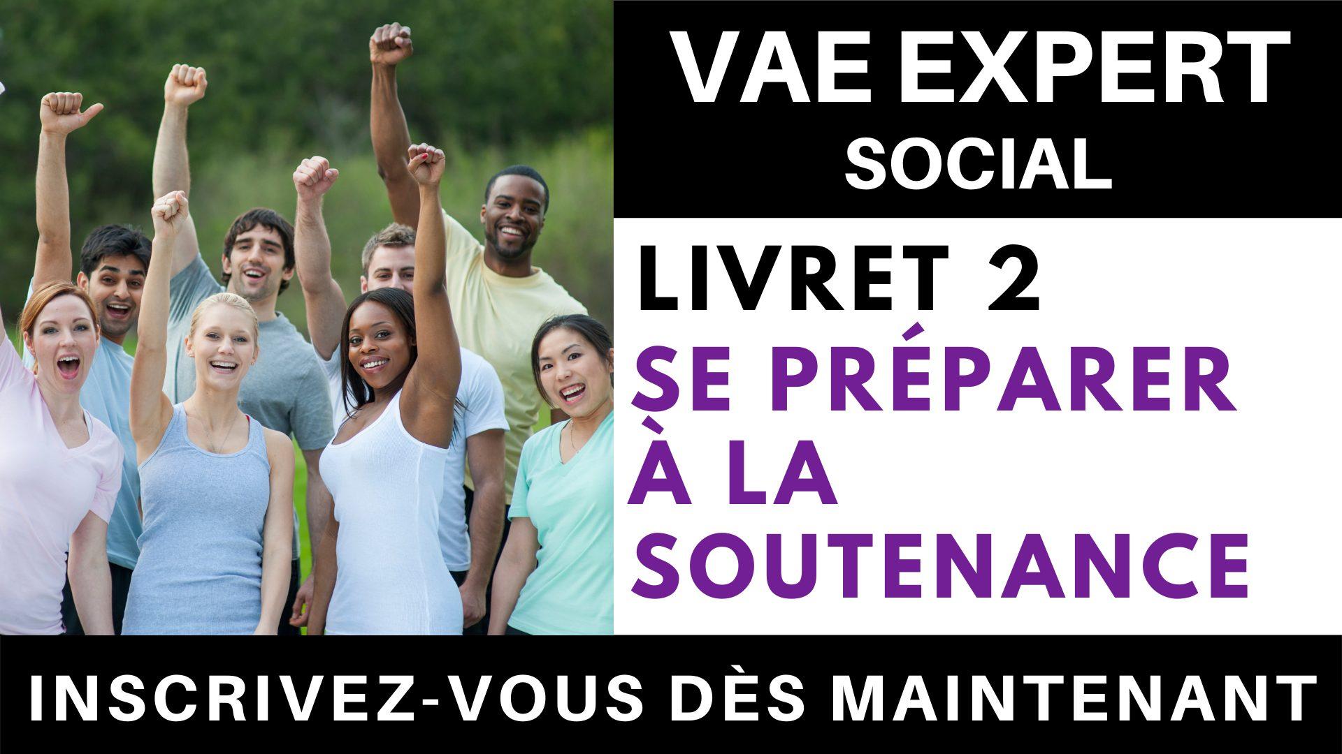 VAE EXPERT SOCIAL - Livret 2 Se préparer à la soutenance